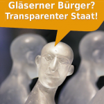 Gläserner Bürger? Transparenter Staat!